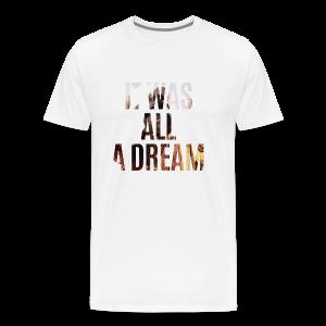 it was all a dream - Men's Premium T-Shirt