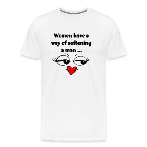 Women Have A Way Of Softening A Man - Men's Premium T-Shirt