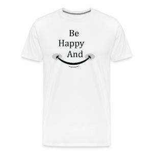Be Happy and Smile - Men's Premium T-Shirt
