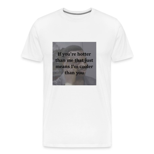 Hotter Than Me, Cooler Than You - Men's Premium T-Shirt
