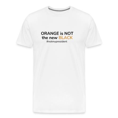 Orange is not the new Black - Not my President - Men's Premium T-Shirt