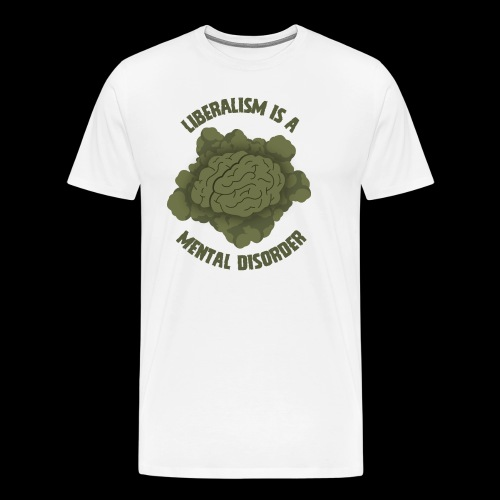 Liberalism Is A Mental Disorder - Men's Premium T-Shirt