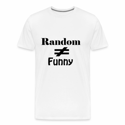 Random Does Not Equal Funny - Men's Premium T-Shirt