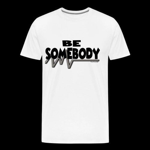 Be somebody - Men's Premium T-Shirt