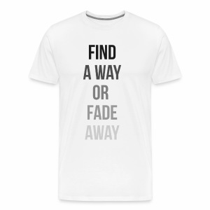 FIND A WAY OR FADE AWAY Limited Edition - Men's Premium T-Shirt