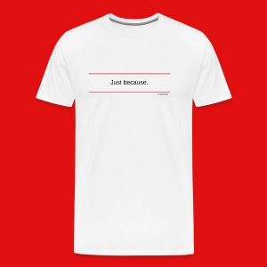 TshirtsR RED: Just because. - Men's Premium T-Shirt
