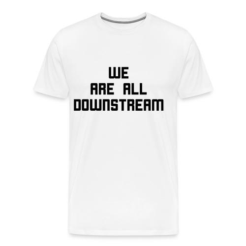 We Are All Downstream - Men's Premium T-Shirt