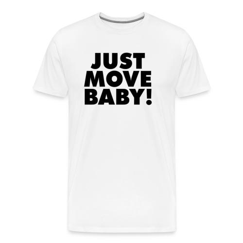 Just Move Baby! - Men's Premium T-Shirt