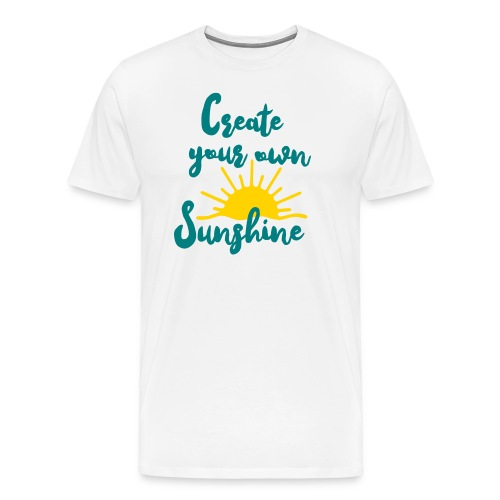 Create Your Own Sunshine - Men's Premium T-Shirt