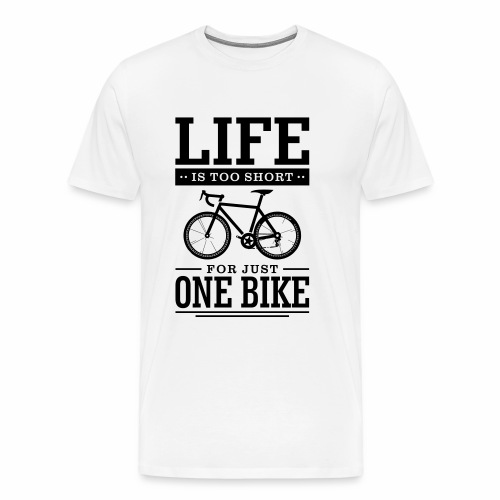 Life is too short for just one bike - Men's Premium T-Shirt