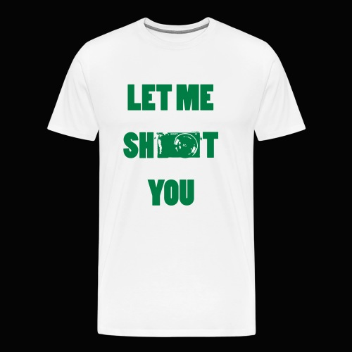 Let me shoot you - Men's Premium T-Shirt