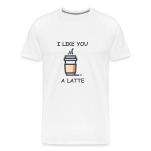 I Like You a Latte - Men's Premium T-Shirt