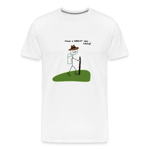 Have a GREAT day and a hike! - Men's Premium T-Shirt