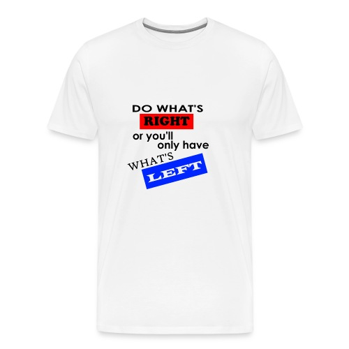 Do What's Right... - Men's Premium T-Shirt