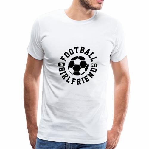 Football is my Girlfriend soccer worldcup 2018 - Men's Premium T-Shirt