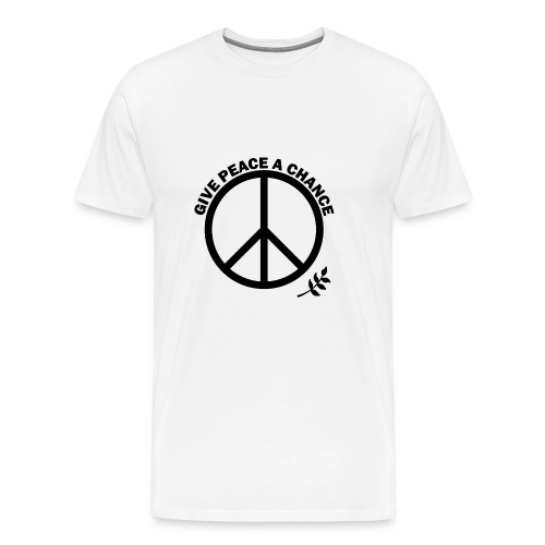 GIVE PEACE A CHANCE - Men's Premium T-Shirt
