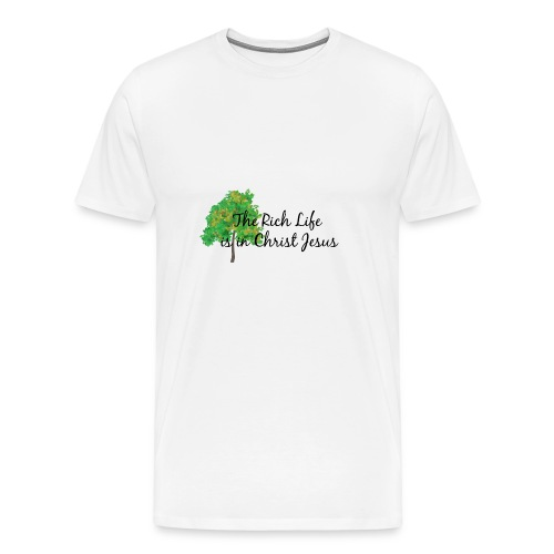 The Rich life is in Christ Jesus - Men's Premium T-Shirt