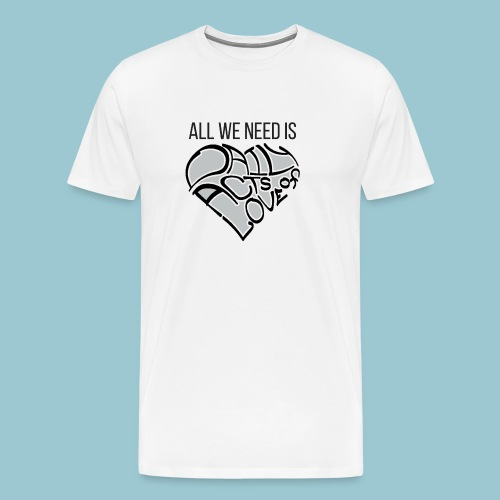 ALL WE NEED IS - Men's Premium T-Shirt