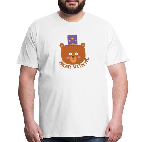 Bear with me - Men's Premium T-Shirt