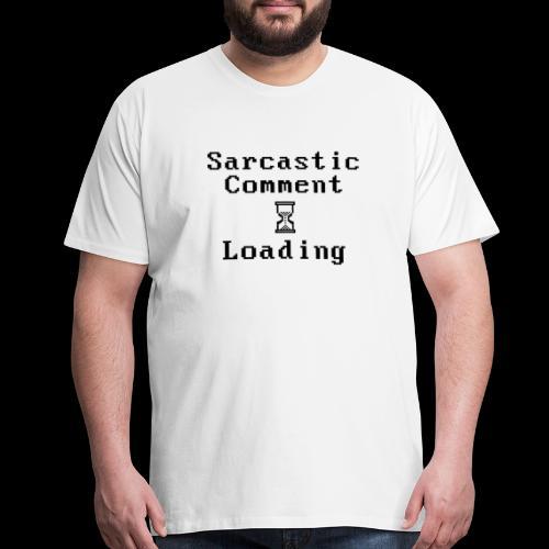 Sarcastic Comment Loading - Men's Premium T-Shirt
