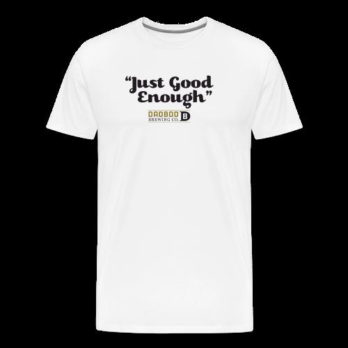 Just Good Enough - Dadbod Brewing Co - Men's Premium T-Shirt