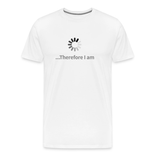 Thinking Therefore I Am - Men's Premium T-Shirt