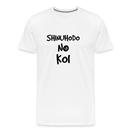 Shinuhodo No Koi (Black lettering) - Men's Premium T-Shirt
