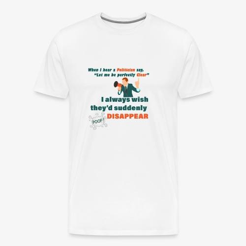 Politician Perfectly Clear Funny Politics - Men's Premium T-Shirt