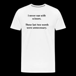 I never run with scissors... - Men's Premium T-Shirt