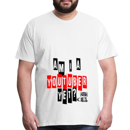 Am I A Youtuber Yet? - Men's Premium T-Shirt