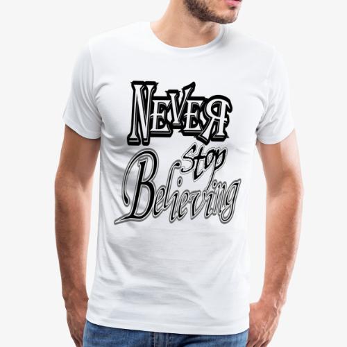 Never Stop Believing - Men's Premium T-Shirt