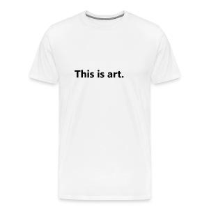 This is art - Men's Premium T-Shirt