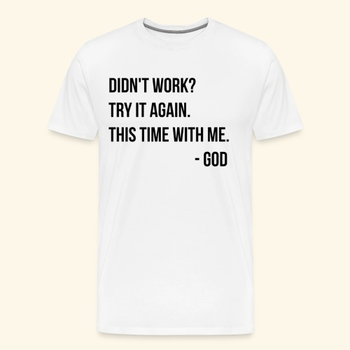 Didnt Work Try It Again God - Men's Premium T-Shirt