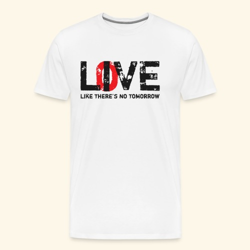 live love like theres no tomorrow - Men's Premium T-Shirt