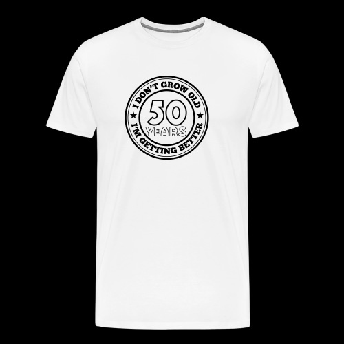50 years old i am getting better - Men's Premium T-Shirt