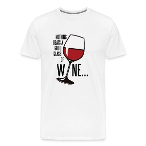 Nothing Beats a Good Glass of Wine - Men's Premium T-Shirt