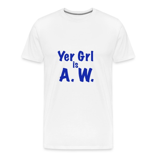 Yer Girl is A. W. - Men's Premium T-Shirt