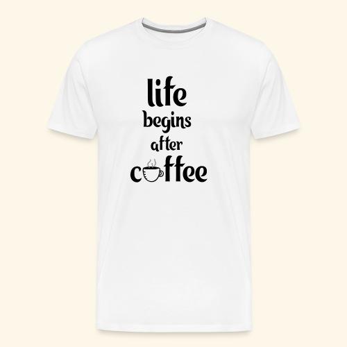 life begins after coffee - Men's Premium T-Shirt