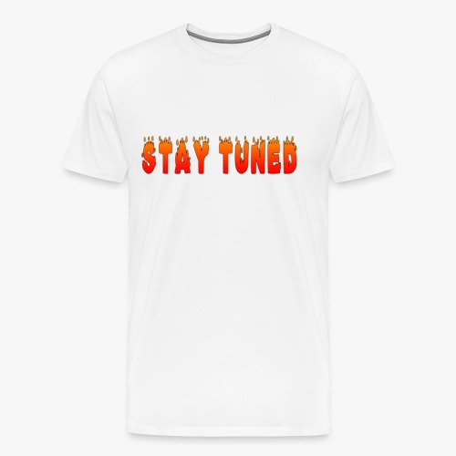 FIERYSTAY TUNED T SHIRT DESIGN - Men's Premium T-Shirt