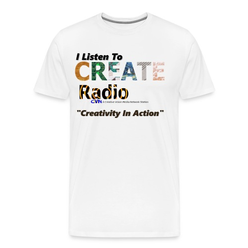 I Listen To CREATE Radio - Men's Premium T-Shirt