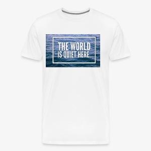 The World Is Quiet Here design - Men's Premium T-Shirt