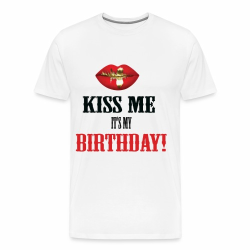 Kiss Me It's My Birthday - Men's Premium T-Shirt