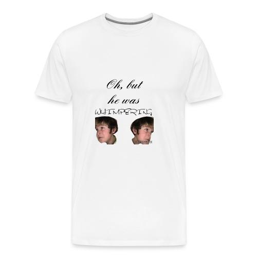 he was Whimpering - Men's Premium T-Shirt
