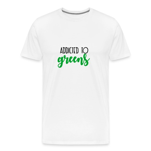 Addicted To Greens - Men's Premium T-Shirt