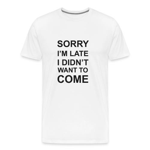 Sorry I'm Late Tshirt - Men's Premium T-Shirt