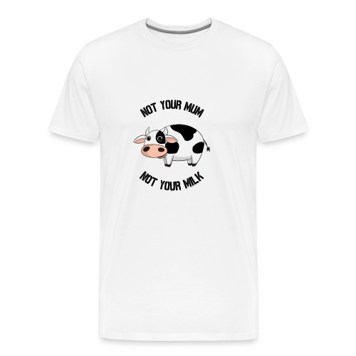 Not Your Mum, Not Your Milk - Men's Premium T-Shirt