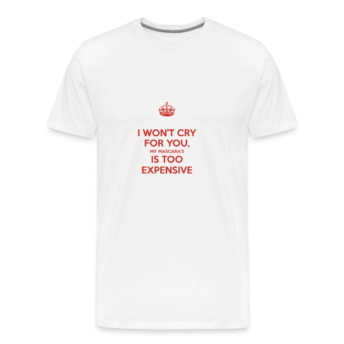 I won't cry for you Mug - Men's Premium T-Shirt