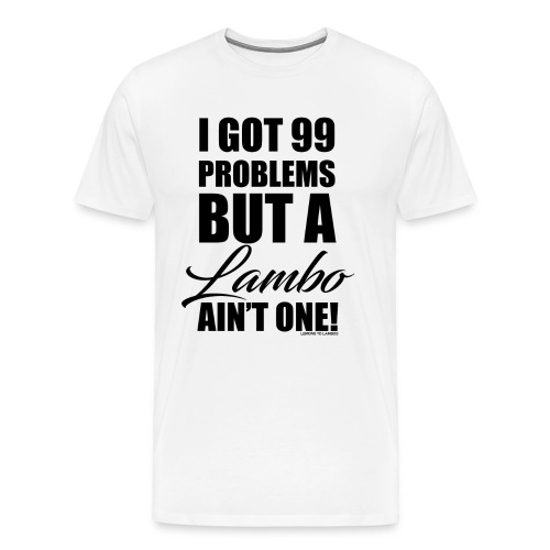 I Got 99 problems - Men's Premium T-Shirt