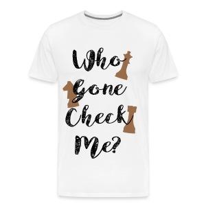 Who Gone Check Me? - Men's Premium T-Shirt