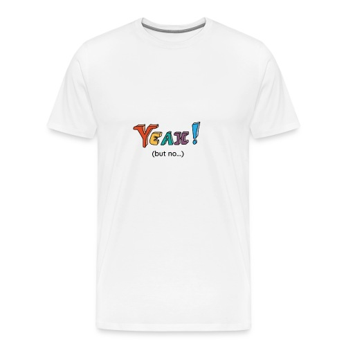 Yeah but no 2 black - Men's Premium T-Shirt
